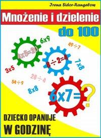 Mnożenie i dzielenie do 100. Tabliczka mnożenia w jednym palcu - Irena Sidor-Rangełowa