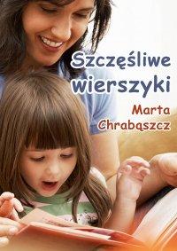 Szczęśliwe wierszyki - Marta Chrabąszcz