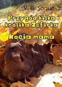 Przygód kilka królika Zefirka. Kocia mama - V. G. Soque