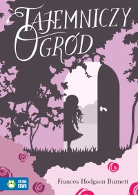 Tajemniczy Ogród. Literatura klasyczna - Burnett Frances Hodgson