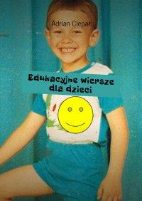 Edukacyjne wiersze dla dzieci - Adrian Ciepał