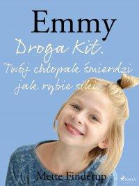Emmy 8 - Droga Kit. Twój chłopak śmierdzi jak rybie siki - Mette Finderup