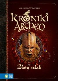 Kroniki Archeo. Złoty szlak - Agnieszka Stelmaszyk