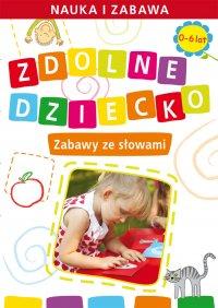 Zdolne dziecko. Zabawy ze słowami. 0-6 lat - Joanna Paruszewska