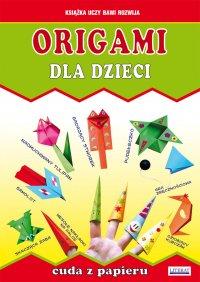 Origami dla dzieci. Cuda z papieru - Beata Guzowska