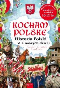 Kocham Polskę. Historia Polski dla naszych dzieci - Joanna Szarek