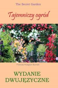 Tajemniczy ogród. Wydanie dwujęzyczne - Burnett Frances Hodgson