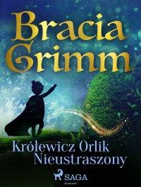 Królewicz Orlik Nieustraszony - Cecylia Niewiadomska, Bracia Grimm