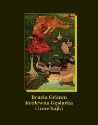 Królewna Gęsiarka i inne bajki - Franciszek Mirandola, Bracia Grimm