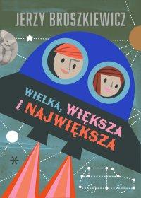 Wielka, większa i największa - Jerzy Broszkiewicz