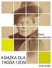Książka dla Tadzia i Zosi - Maria Konopnicka