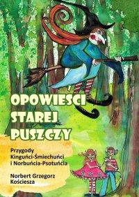 Opowieści Starej Puszczy - Norbert Kościesza