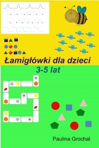 Łamigłówki dla dzieci 3-5 lat - Paulina Grochal