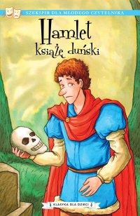Klasyka dla dzieci. William Szekspir. Tom 1. Hamlet, książę duński - William Szekspir