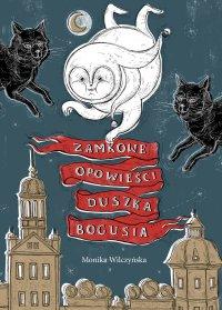 Zamkowe opowieści duszka Bogusia - Monika Wilczyńska