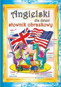 Angielski dla dzieci. Słownik obrazkowy - Monika Ostrowska-Myślak
