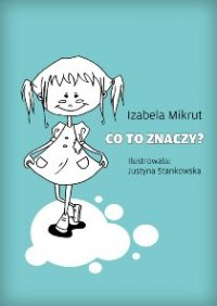 Co to znaczy...? - Izabela Mikrut