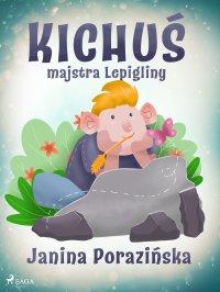 Kichuś majstra Lepigliny - Janina Porazińska
