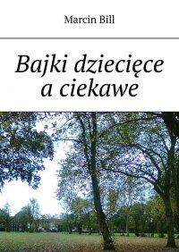 Bajki dziecięce aciekawe - Marcin Bill