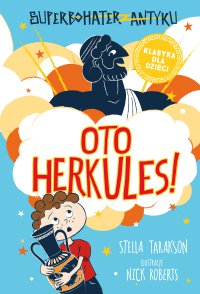 Superbohater z antyku. Tom 1. Oto Herkules! - Stella Tarakson
