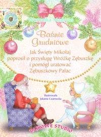 Baśnie grudniowe. Jak Święty Mikołaj poprosił o przysługę Wróżkę Zębuszkę i pomógł uratować Zębuszkowy Pałac - Weronika Madryas