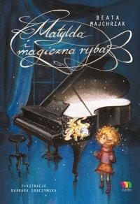 Matylda i magiczna ryba - Beata Majchrzak