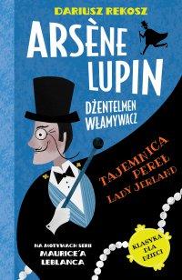 Arsène Lupin – dżentelmen włamywacz. Tom 1. Tajemnica pereł Lady Jerland - Dariusz Rekosz