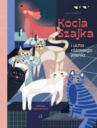 Kocia szajka i ucho różowego jelenia - Agata Romaniuk