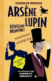 Arsène Lupin – dżentelmen włamywacz. Tom 2. Fałszywy detektyw - Dariusz Rekosz