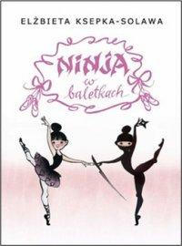 Ninja w baletkach - Elżbieta Ksepka-Solawa