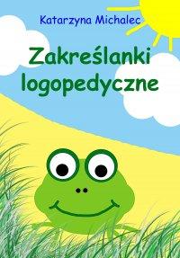 Zakreślanki logopedyczne - Katarzyna Michalec