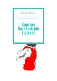 Kapitan Ściskodziób ipiraci - Damian Rancow