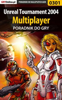 Unreal Tournament 2004 - Multiplayer - poradnik do gry - Adam