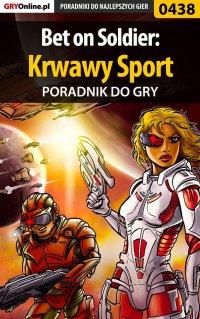 Bet on Soldier: Krwawy Sport - poradnik do gry - Michał