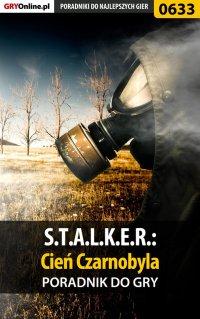 S.T.A.L.K.E.R.: Cień Czarnobyla - poradnik do gry - Jacek