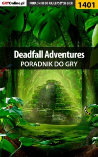 Deadfall Adventures - poradnik do gry - Marcin