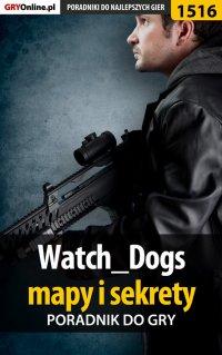 Watch Dogs - mapy i sekrety - poradnik do gry - Patrick