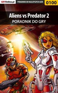 Aliens vs Predator 2 - poradnik do gry - Piotr