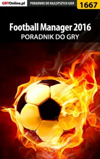 Football Manager 2016 - poradnik do gry - Norbert