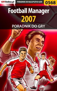 Football Manager 2007 - poradnik do gry - Andrzej