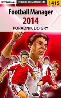 Football Manager 2014 - poradnik do gry - Norbert