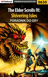The Elder Scrolls IV: Shivering Isles - poradnik do gry - Krzysztof Gonciarz