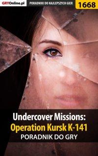 Undercover Missions: Operation Kursk K-141 - poradnik do gry -
