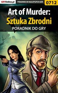 Art of Murder: Sztuka Zbrodni - poradnik do gry -