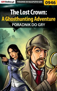 The Lost Crown: A Ghosthunting Adventure - poradnik do gry - Antoni