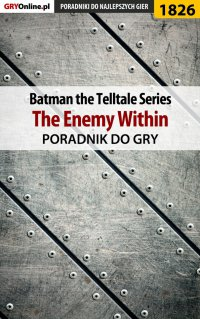 Batman: The Telltale Series - The Enemy Within - poradnik do gry - Grzegorz