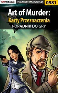 Art of Murder: Karty Przeznaczenia - poradnik do gry -