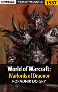 World of Warcraft: Warlords of Draenor - poradnik do gry - Patryk Greniuk