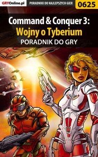 Command  Conquer 3: Wojny o Tyberium - poradnik do gry - Krystian Smoszna
