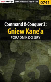 Command  Conquer 3: Gniew Kane'a - poradnik do gry - Krystian Smoszna